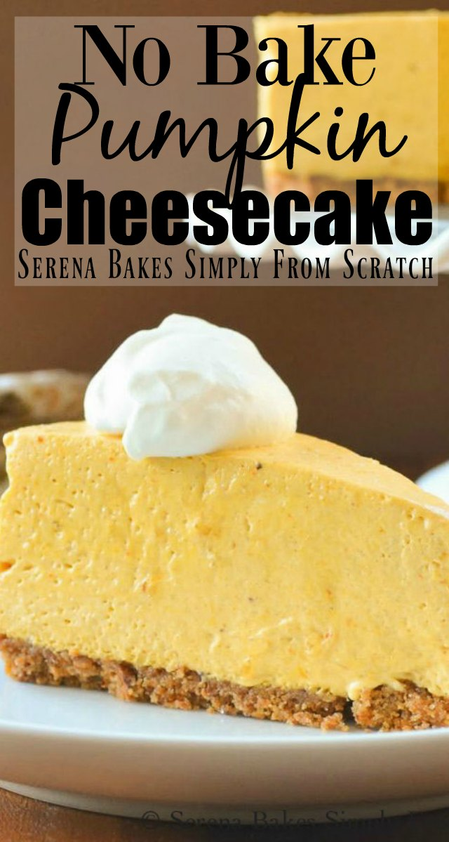 No Bake Pumpkin Cheesecake is a must make dessert for Thanksgiving and Christmas from Serena Bakes Simply From Scratch.