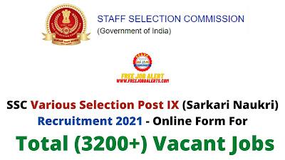 Free Job Alert: SSC Various Selection Post IX (Sarkari Naukri) Recruitment 2021 - Online Form For Total (3200+) Vacant Jobs