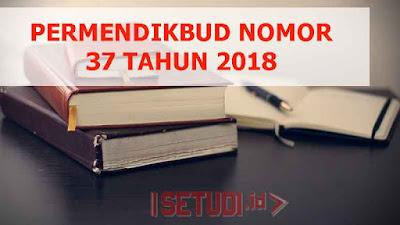 Peraturan Menteri Pendidikan dan Kebudayaan (Permendikbud) Nomor 37 Tahun 218