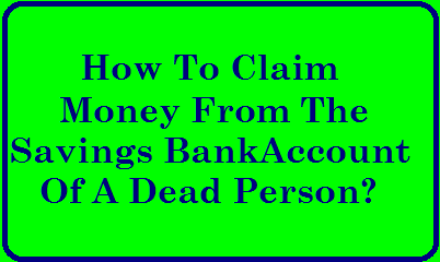 How To Claim Money From The Savings Bank Account Of A Dead Person