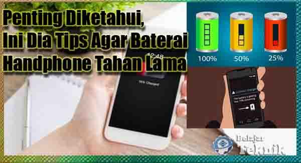 Penting Diketahui, Ini Dia Tips Agar Baterai Handphone Tahan Lama