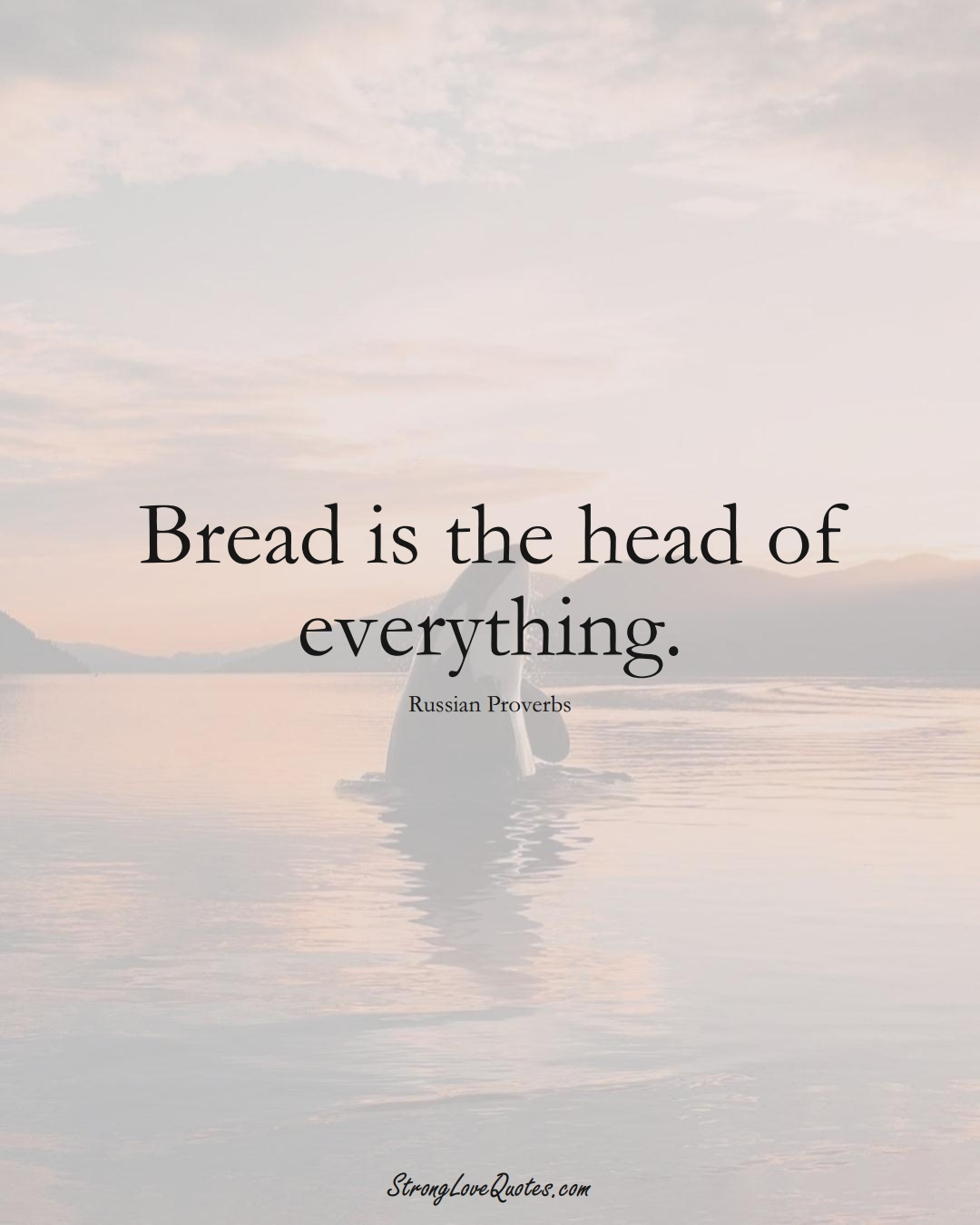 Bread is the head of everything. (Russian Sayings);  #AsianSayings