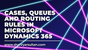 Cases, Queues and Routing Rules in Microsoft Dynamics 365
