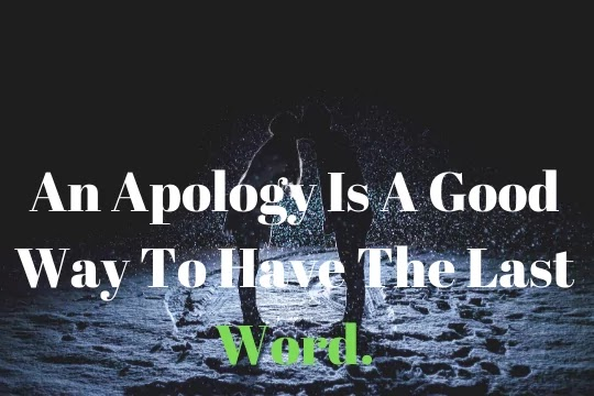 An apology is a lovely perfume; it can transform the clumsiest moment into a gracious gift.