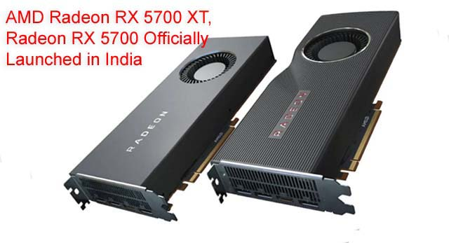AMD Radeon RX 5700 XT, Radeon RX 5700 Officially Launched in India
