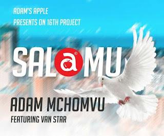 Download Audio | Adam Mchomvu Ft Van Star – SALAMU