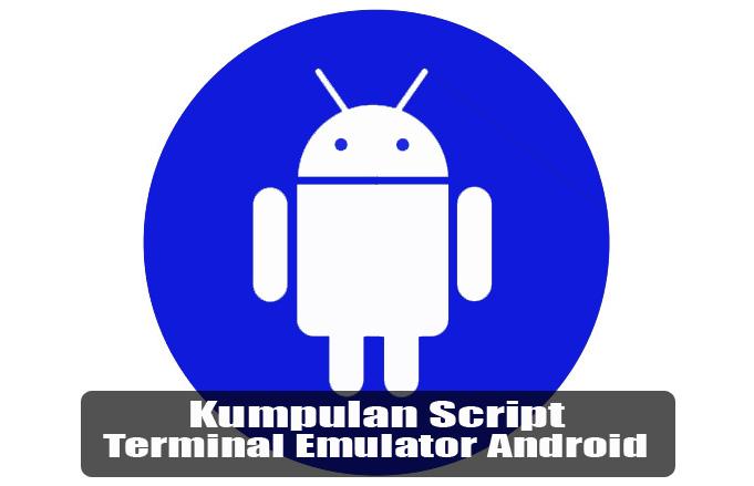 Kumpulan Script Terminal Emulator Android