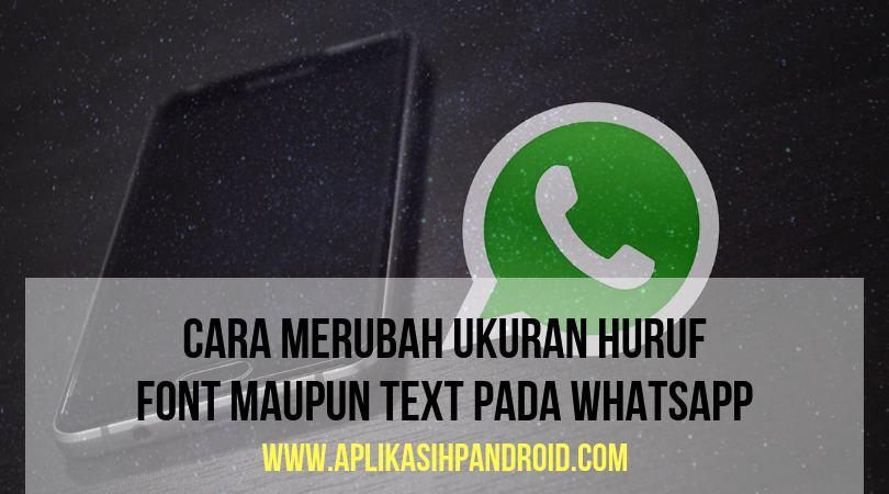 cara merubah ukuran huruf, font atau text pada Whatsapp
