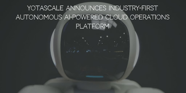YotaScale Announces Industry-First Autonomous AI-powered Cloud Operations Platform