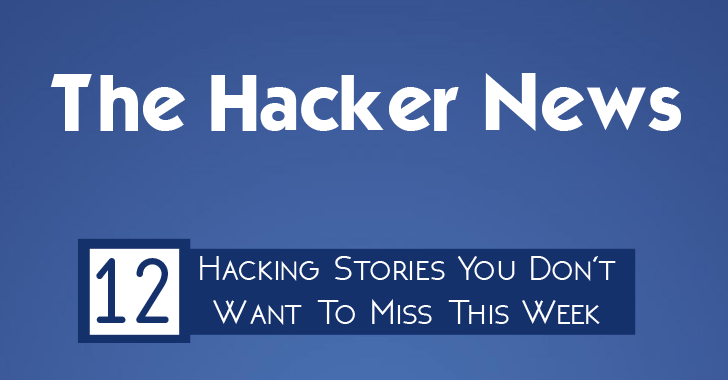 THN Weekly RoundUp – 12 Hacking Stories You Don't Want To Miss This Week