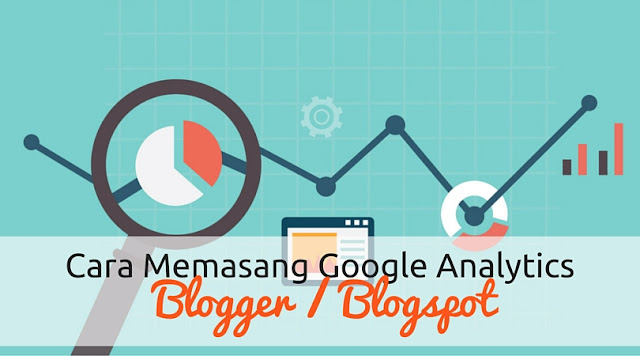 Cara Memasang Google Analytics Pada Blogger