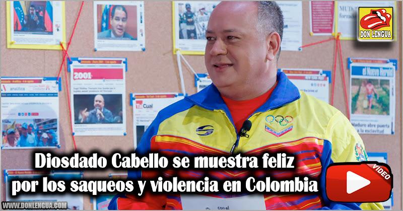 Diosdado Cabello se muestra feliz por los saqueos y violencia en Colombia