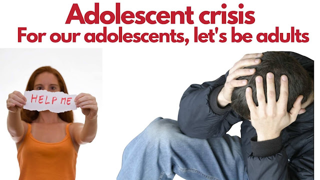 Adolescent crisis; For our adolescents, let's be adults