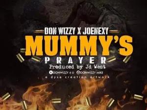 DOWNLOAD MP3: Don Wizzy Ft JoeNexy - Mummy's Prayer (Prod. JD West)