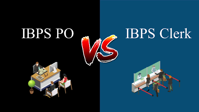 IBPS PO v/s IBPS Clerk - Which is Better