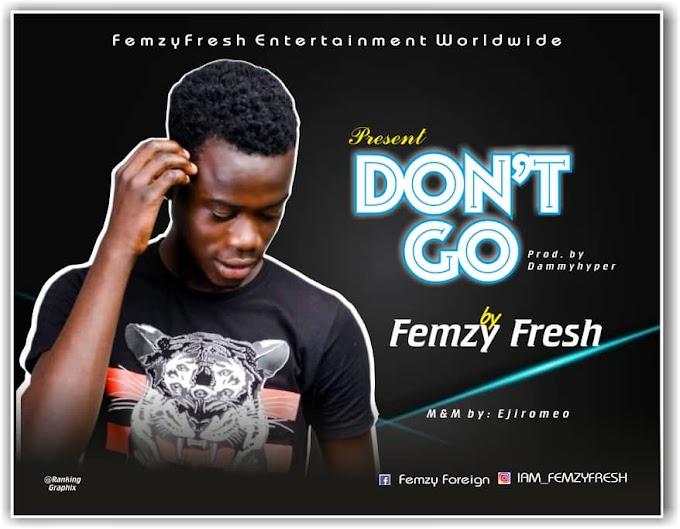[Download Music]  Femzy Fresh - Don't Go
