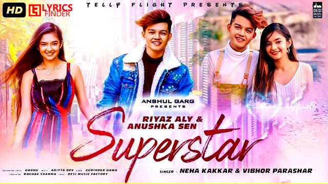 Superstar Lyrics Neha Kakkar Vibhor Parashar Riyaz Aly Anushka Sen Anshul Garg