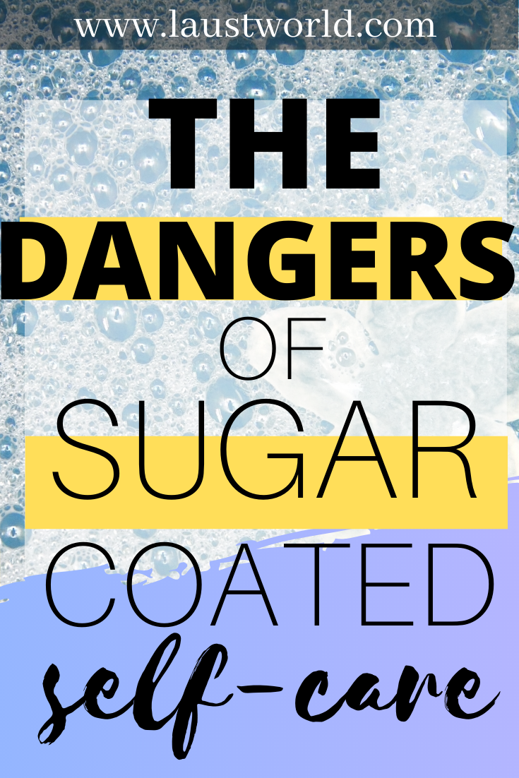 Pinterest graphic that says we need to talk about the dangers of sugar-coated self-care