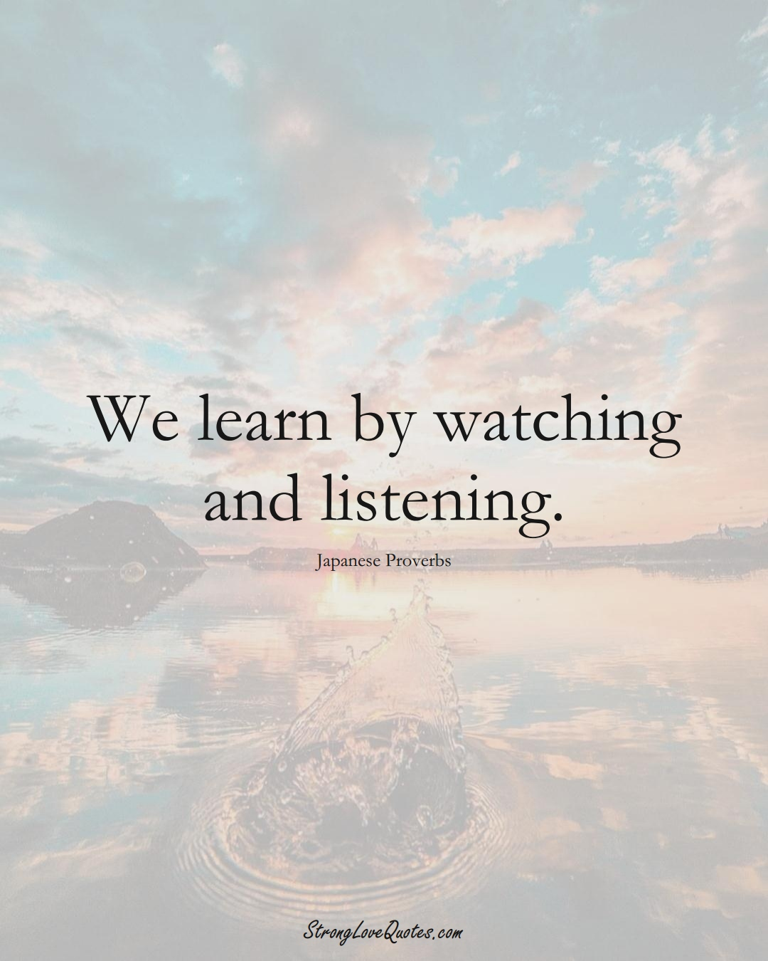 We learn by watching and listening. (Japanese Sayings);  #AsianSayings