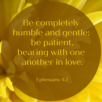 Always be humble and gentle. Be patient with each other, making allowance for each other's faults because of your love.