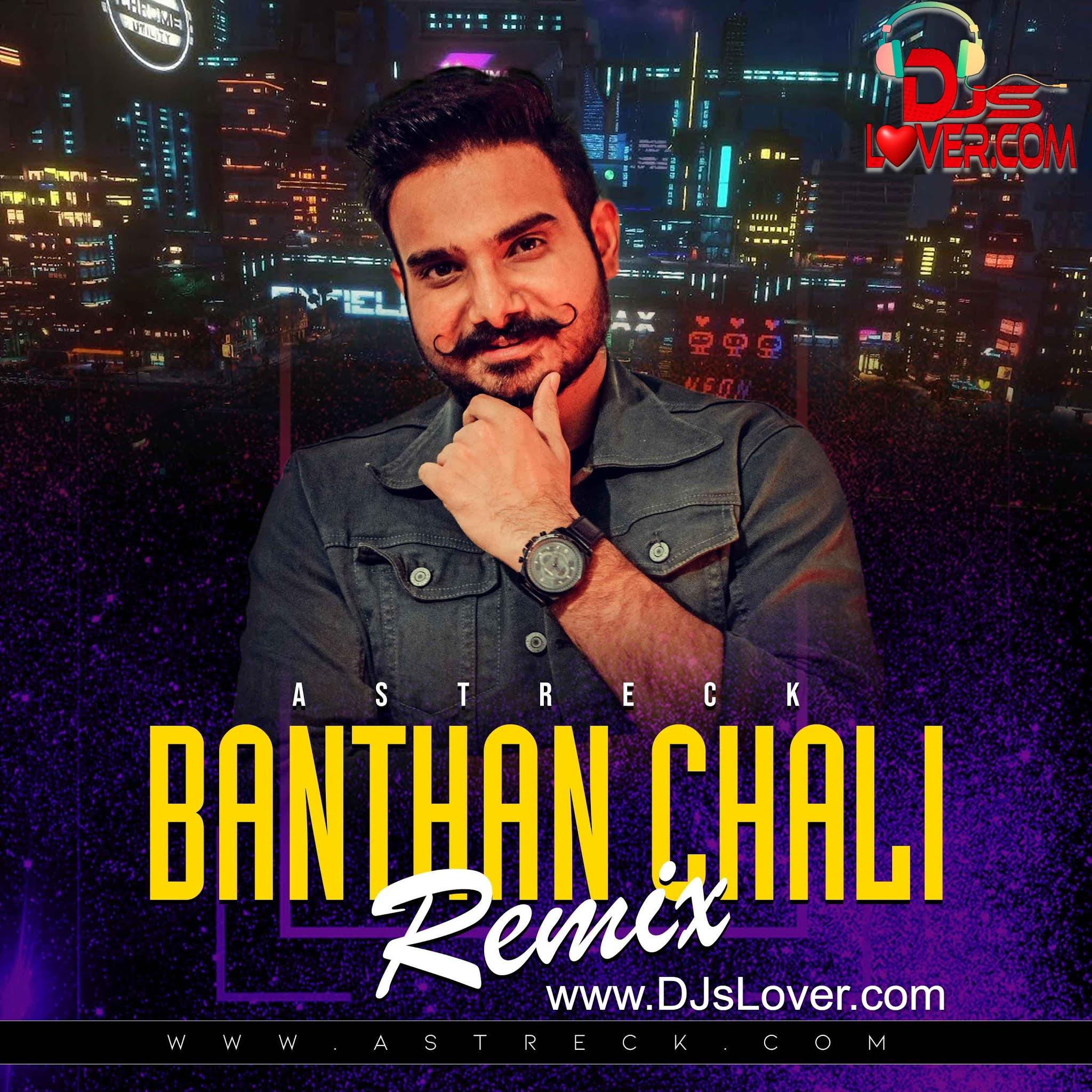 Banthan Chali Remix Astreck 2021