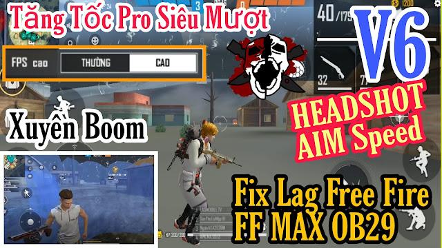 GIẢM LAG FREE FIRE - FREE FIRE MAX NEWS SMOOTH V6 PRO XUYEN BOOM OB29