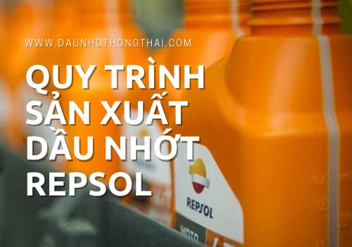 Quy trình sản xuất dầu nhớt thương hiệu Repsol