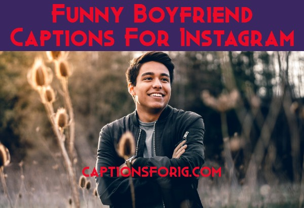29 Most Funny Boyfriend Captions For Instagram Captions For Ig