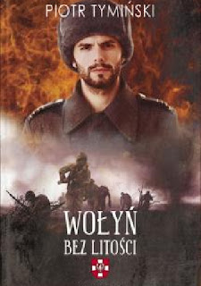 """""""Wołyń. Bez litości"""" - Piotr Tymiński"""