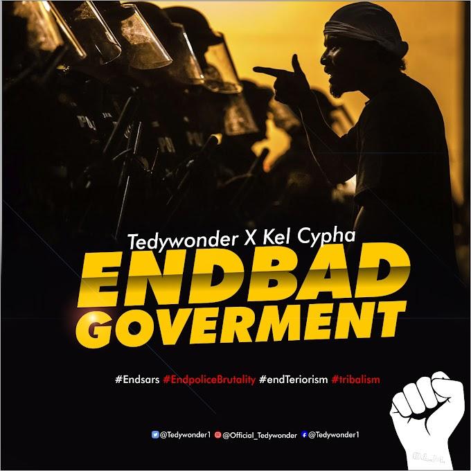 Tedywonder Ft. Kel Cypha — End Bad Government