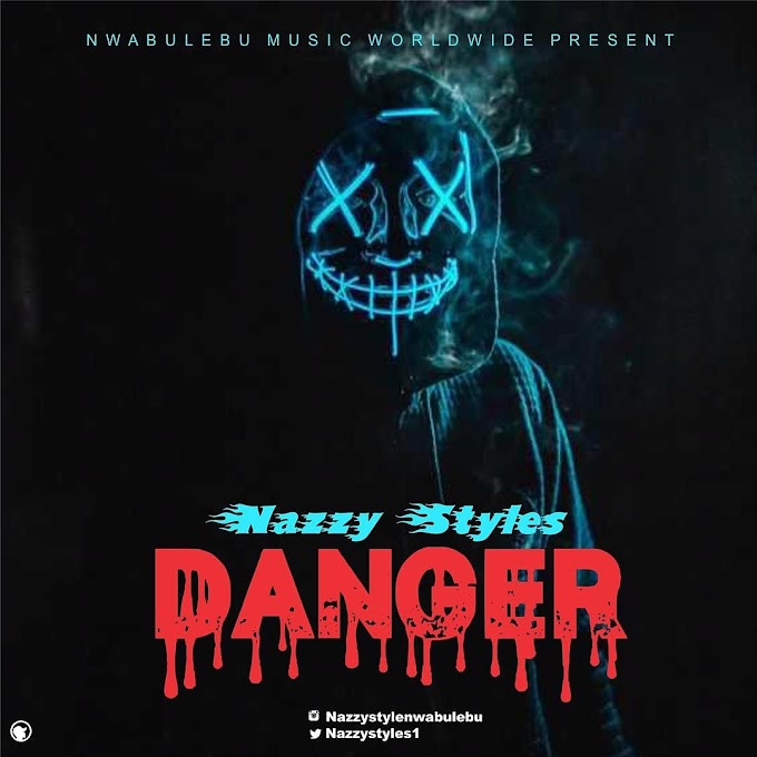 DOWNLOAD MP3: Nazzy Styles - Danger