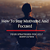 How To Stay Motivated And Focused? [Four Strategies For Self Motivation]