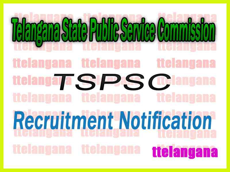 Telangana State Public Service Commission TSPSC Recruitment Notification