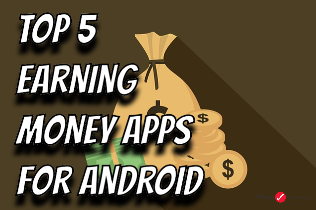 Top 5 Earning Money Apps For Android - Start Earning Now!