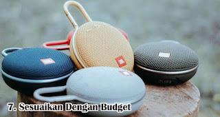 Sesuaikan Dengan Budget merupakan tips memilih speaker bluetooth