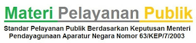 Materi Pelayanan Publik : Standar Pelayanan Publik Berdasarkan Keputusan Menteri Pendayagunaan Aparatur Negara (KEMENPAN) Nomor 63/KEP/7/2003