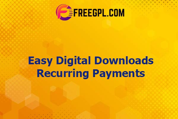 Easy Digital Downloads Recurring Payments Nulled Download Free