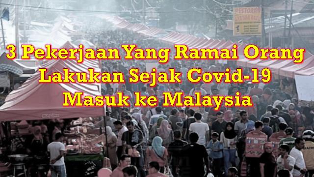 3 Pekerjaan Yang Ramai Orang Lakukan Sejak Covid-19 masuk ke Malaysia