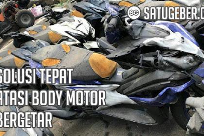 3 Solusi Tepat Mengatasi Body Motor Bergetar
