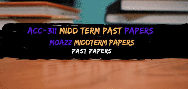 Acc311 Moazz Middterm Past papers