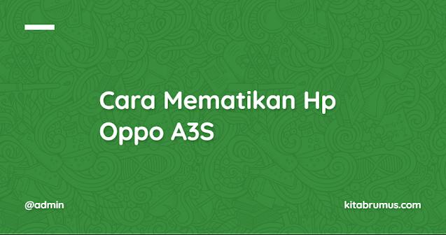 Cara Mematikan Hp Oppo A3S