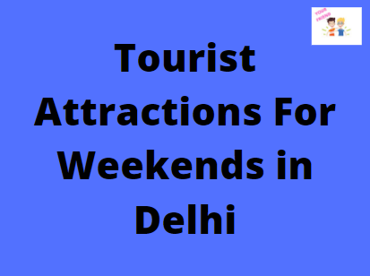 Tourist Attractions For Weekends in Delhi