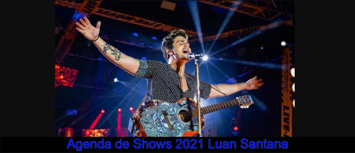 Agenda Shows 2021 Luan Santana Próximos Shows - Cidades, Locais e Ingressos