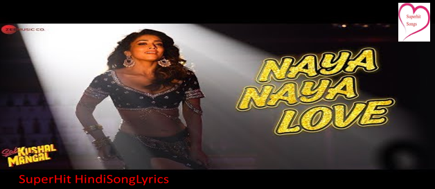 Sab Kushal Mangal song Naya Naya Love Lyrics