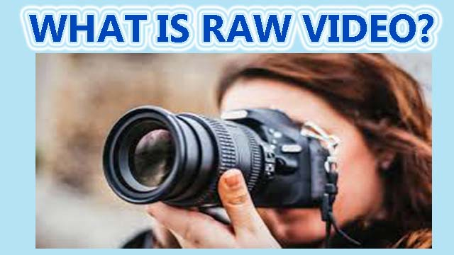 What is raw video?