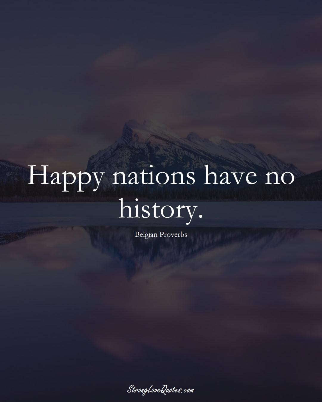 Happy nations have no history. (Belgian Sayings);  #EuropeanSayings
