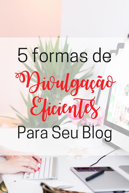 5 formas de Divulgação eficientes para seu Blog