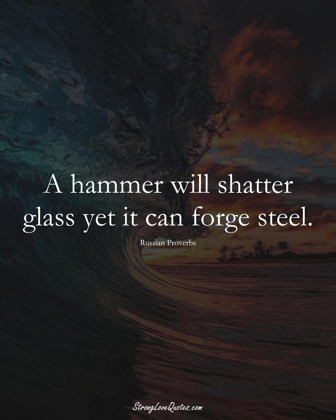 A hammer will shatter glass yet it can forge steel. (Russian Sayings);  #AsianSayings