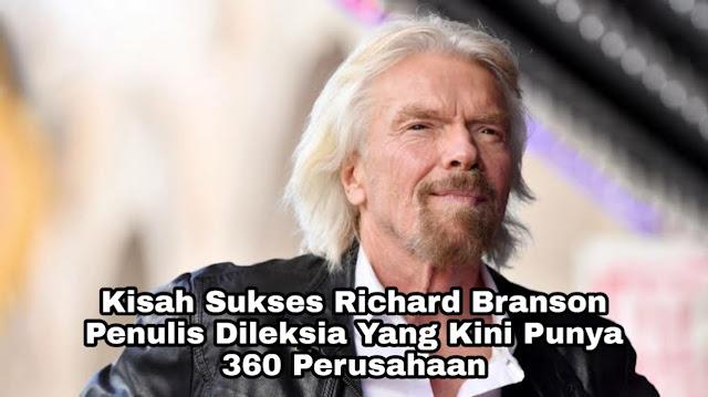 Kisah Sukses Richard Branson, Penulis Dileksia Yang Mempunyai 360 Perusahaan
