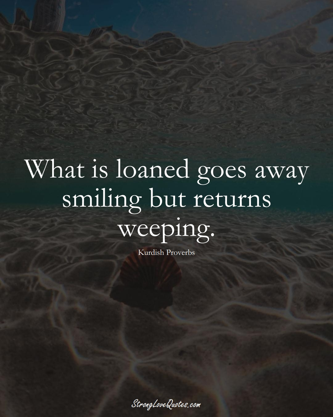 What is loaned goes away smiling but returns weeping. (Kurdish Sayings);  #aVarietyofCulturesSayings